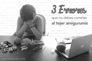 3 errores que no debes cometer al tejer amigurumis